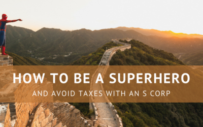 How to be a Superhero and Avoid Taxes with an S Corp